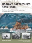 US Navy Battleships 1895-1908 : The Great White Fleet and the beginning of US global naval power - Book