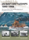US Navy Battleships 1895 1908 : The Great White Fleet and the beginning of US global naval power - eBook