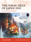 The Naval Siege of Japan 1945 : War Plan Orange triumphant - Book