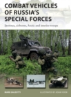 Combat Vehicles of Russia's Special Forces : Spetsnaz, airborne, Arctic and interior troops - Book