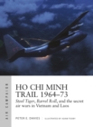 Ho Chi Minh Trail 1964-73 : Steel Tiger, Barrel Roll, and the secret air wars in Vietnam and Laos - Book