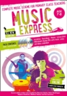 Music Express: Age 7-8 (Book + 3CDs + DVD-ROM) : Complete Music Scheme for Primary Class Teachers - Book