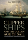 Clipper Ships and the Golden Age of Sail : Races and Rivalries on the Nineteenth Century High Seas - Book