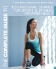 The Complete Guide to Behavioural Change for Sport and Fitness Professionals - eBook