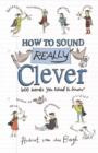 How to Sound Really Clever : 600 Words You Need to Know - eBook