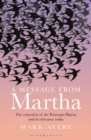 A Message from Martha : The Extinction of the Passenger Pigeon and Its Relevance Today - Book