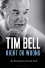 Right or Wrong : The Memoirs of Lord Bell - Book