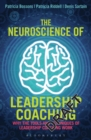 The Neuroscience of Leadership Coaching : Why the Tools and Techniques of Leadership Coaching Work - Book