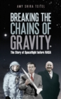 Breaking the Chains of Gravity : The Story of Spaceflight Before NASA - Book