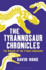 The Tyrannosaur Chronicles : The Biology of the Tyrant Dinosaurs - eBook