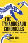 The Tyrannosaur Chronicles : The Biology of the Tyrant Dinosaurs - Book