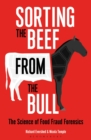 Sorting the Beef from the Bull : The Science of Food Fraud Forensics - Book