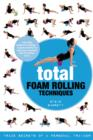 Total Foam Rolling Techniques : Trade Secrets of a Personal Trainer - eBook