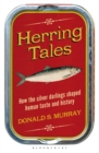 Herring Tales : How the Silver Darlings Shaped Human Taste and History - Book