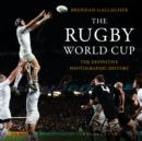 The Rugby World Cup : The Definitive Photographic History - eBook