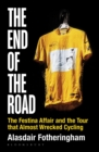 The End of the Road : The Festina Affair and the Tour that Almost Wrecked Cycling - eBook