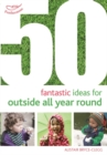 50 Fantastic Ideas for Outside All Year Round - Book