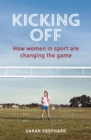 Kicking Off : How Women in Sport Are Changing the Game - Book