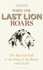 When the Last Lion Roars : The Rise and Fall of the King of the Beasts - Book
