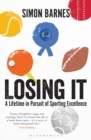 Losing It : A lifetime in pursuit of sporting excellence - Book