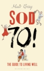 Sod Seventy! : The Guide to Living Well - Book