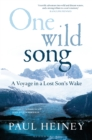 One Wild Song : A Voyage in a Lost Son's Wake - Book
