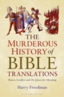 The Murderous History of Bible Translations : Power, Conflict and the Quest for Meaning - Book
