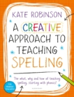 A Creative Approach to Teaching Spelling: The what, why and how of teaching spelling, starting with phonics - Book