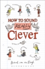 How to Sound Really Clever : 600 Words You Need to Know - Book