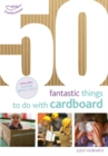 50 Fantastic Things to do with Cardboard - Book