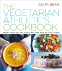 The Vegetarian Athlete's Cookbook : More Than 100 Delicious Recipes for Active Living - eBook
