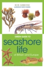Green Guide to Seashore Life Of Britain And Europe - eBook