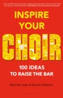 Inspire Your Choir : 100 Ideas to Raise the Bar - Book