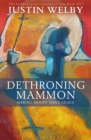 Dethroning Mammon: Making Money Serve Grace : The Archbishop of Canterbury's Lent Book 2017 - Book