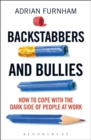 Backstabbers and Bullies : How to Cope with the Dark Side of People at Work - Book