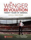 The Wenger Revolution : Twenty Years of Arsenal - eBook