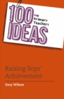 100 Ideas for Primary Teachers: Raising Boys' Achievement - Book