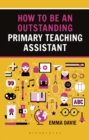 How to be an Outstanding Primary Teaching Assistant - Book