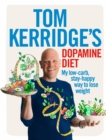 Tom Kerridge's Dopamine Diet : My low-carb, stay-happy way to lose weight - Book