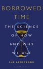 Borrowed Time : The Science of How and Why We Age - Book