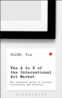 The A-Z of the International Art Market : The Essential Guide to Customs, Conventions and Practice - Book