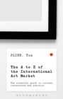 The A-Z of the International Art Market : The Essential Guide to Customs, Conventions and Practice - eBook