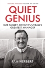 Quiet Genius : Bob Paisley, British football's greatest manager LONGLISTED FOR THE WILLIAM HILL SPORTS BOOK OF THE YEAR 2017 - Book