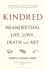 Kindred : Neanderthal Life, Love, Death and Art - eBook
