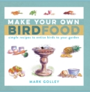 Make Your Own Bird Food : Simple Recipes to Entice Birds to Your Garden - Book