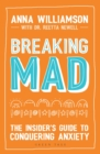 Breaking Mad : The Insider's Guide to Conquering Anxiety - Book