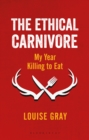 The Ethical Carnivore : My Year Killing to Eat - eBook
