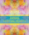Vivek Singh's Indian Festival Feasts - Book