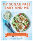 My Sugar Free Baby and Me : Over 80 Delicious Easy Recipes for You and Your Baby to Share - eBook