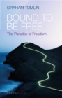 Bound to be Free : The Paradox of Freedom - Book